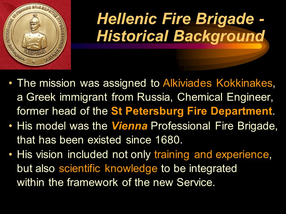 Hellenic Fire Brigade - Historical Background The mission was assigned to Alkiviades Kokkinakes, a Greek immigrant from Russia, Chemical Engineer, for