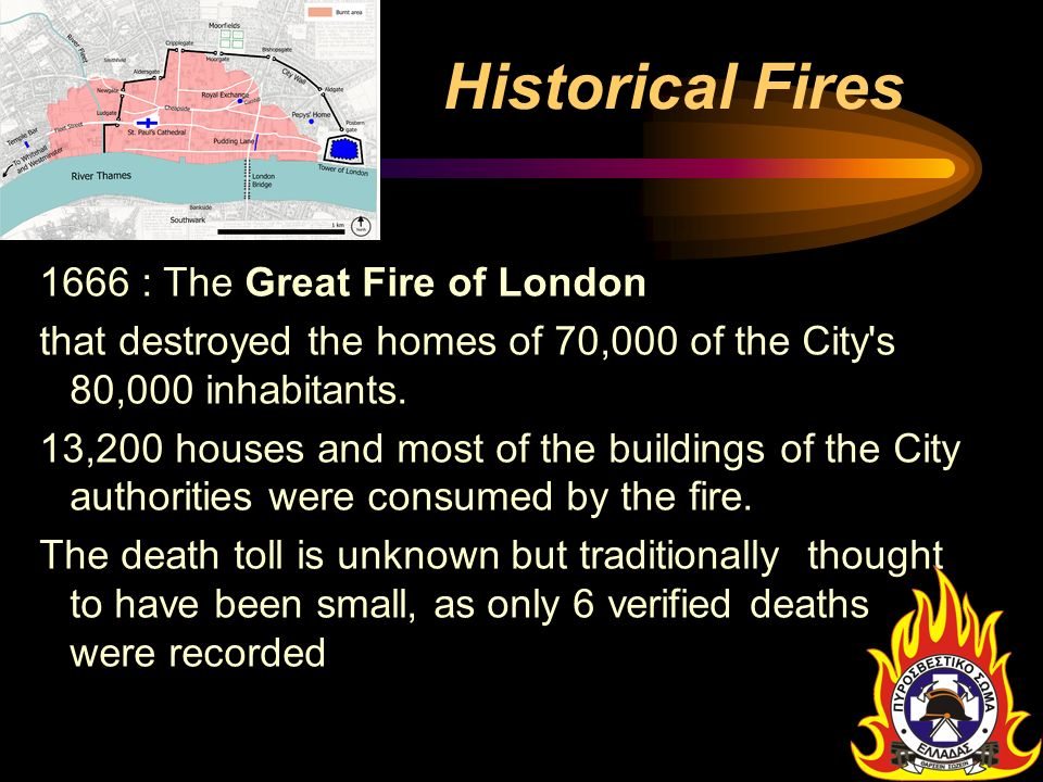 Historical Fires 1666 : The Great Fire of London that destroyed the homes of 70,000 of the City's 80,000 inhabitants. 13,200 houses and most of the bu