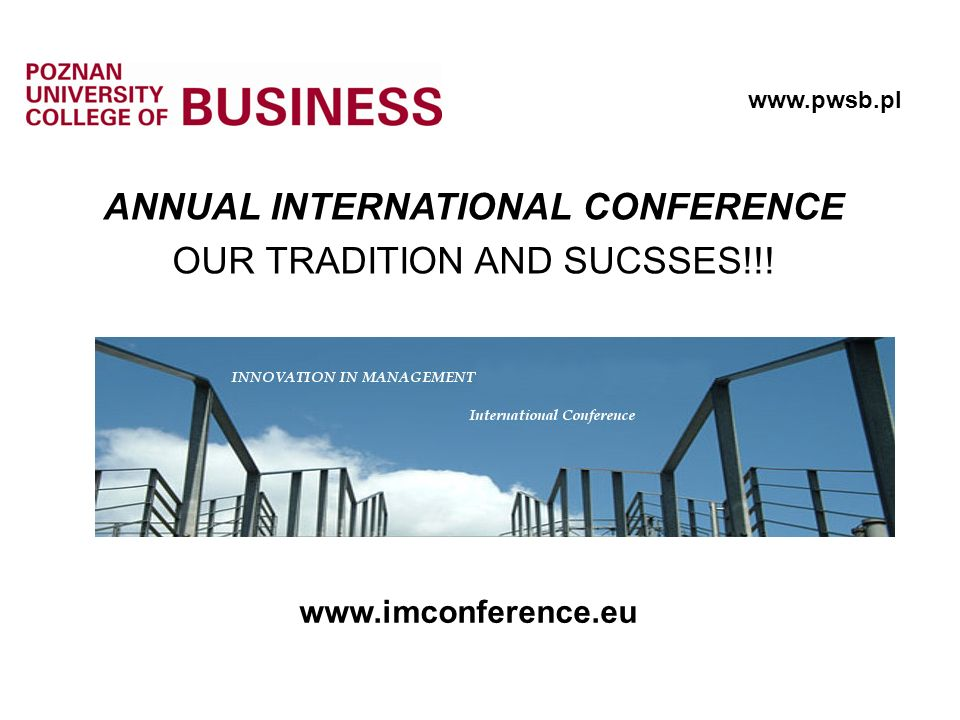 ANNUAL INTERNATIONAL CONFERENCE OUR TRADITION AND SUCSSES!!! www.pwsb.pl www.imconference.eu