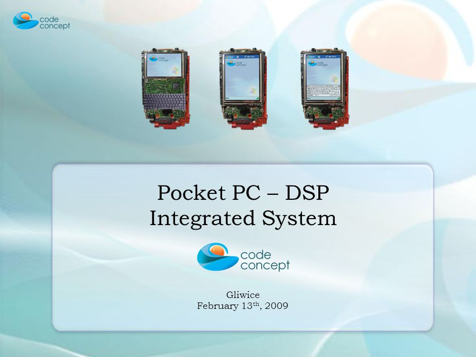 Pocket PC – DSP Integrated System Gliwice February 13 th, 2009