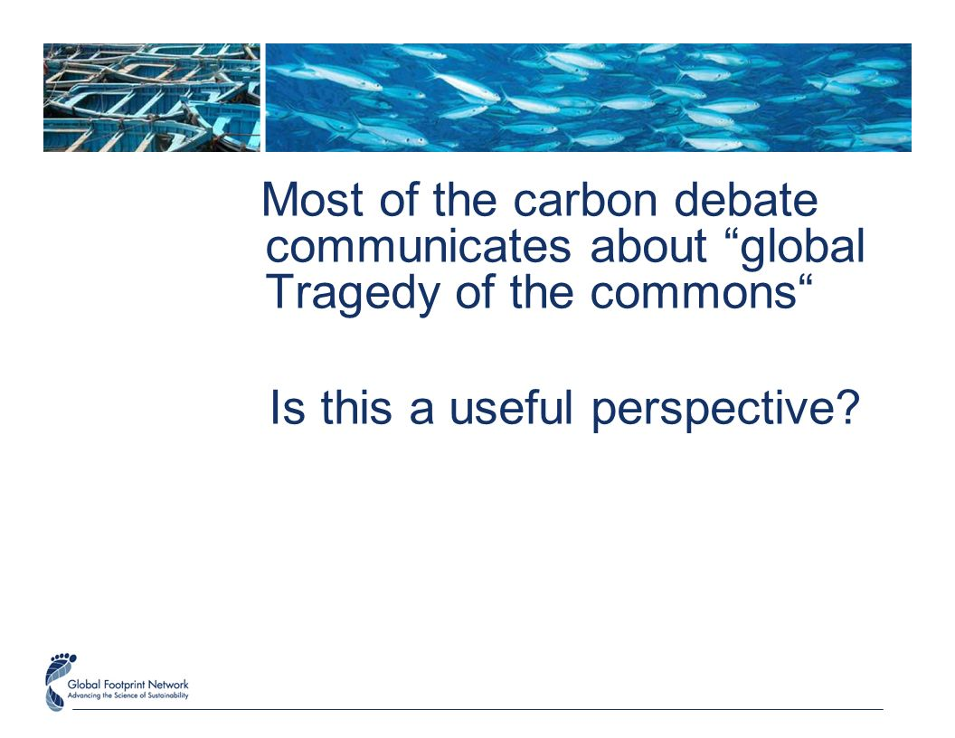 Most of the carbon debate communicates about global Tragedy of the commons Is this a useful perspective?