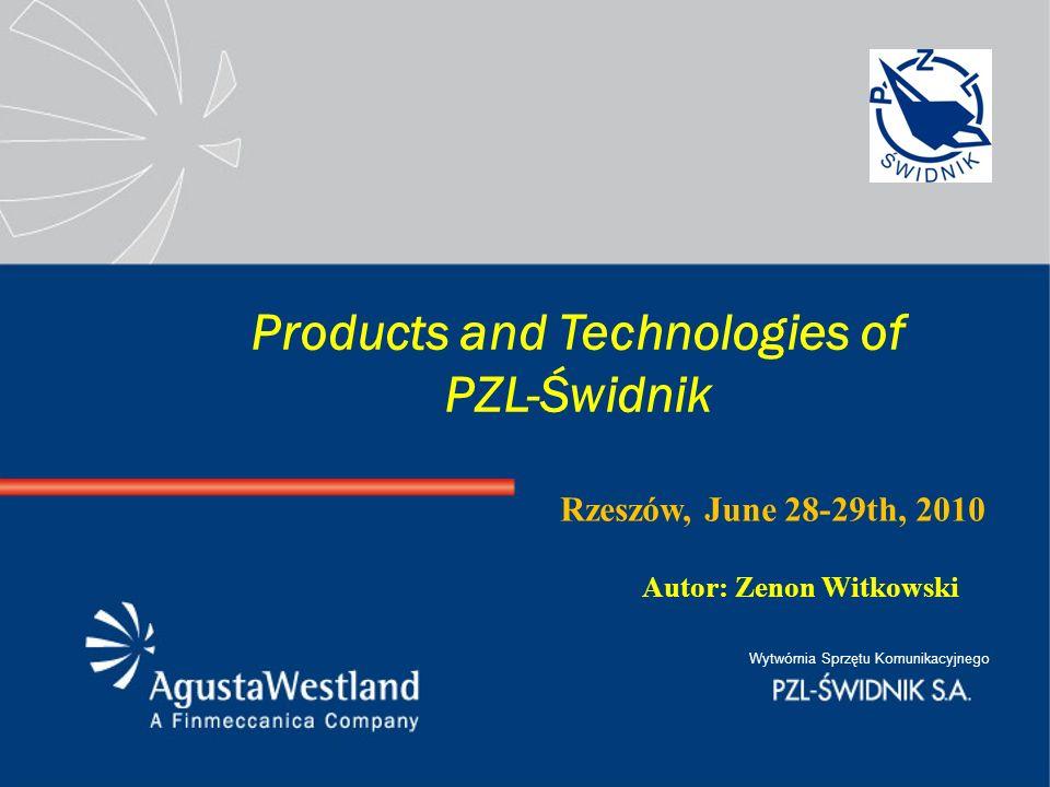 Wytwórnia Sprzętu Komunikacyjnego Products and Technologies of PZL-Świdnik Rzeszów, June 28-29th, 2010 Autor:Zenon Witkowski