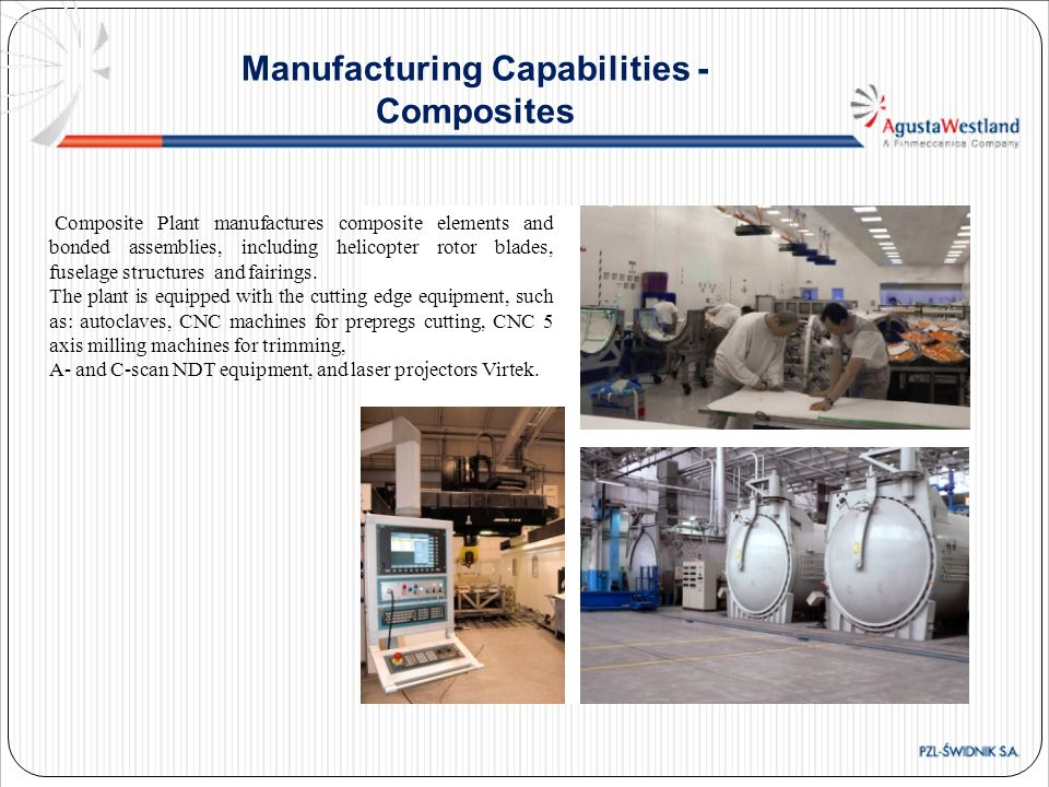 Composite Plant manufactures composite elements and bonded assemblies, including helicopter rotor blades, fuselage structures and fairings. The plant