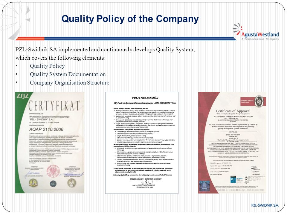 Quality Policy of the Company PZL-Swidnik SA implemented and continuously develops Quality System, which covers the following elements: Quality Policy