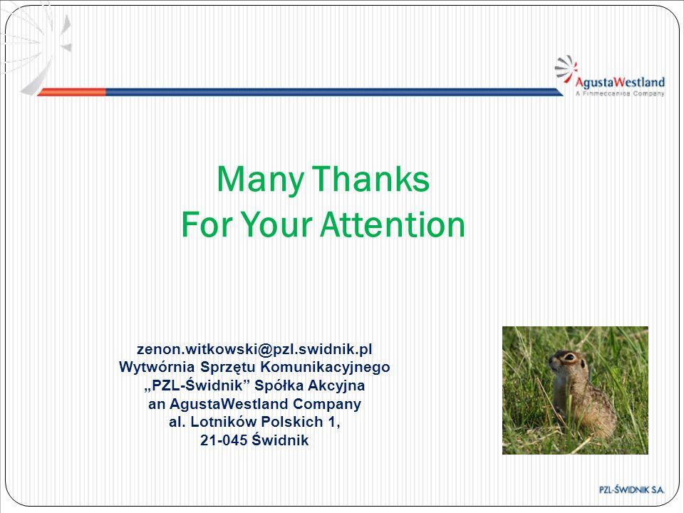 Many Thanks For Your Attention zenon.witkowski@pzl.swidnik.pl Wytwórnia Sprzętu Komunikacyjnego PZL-Świdnik Spółka Akcyjna an AgustaWestland Company a