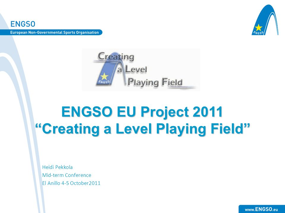 ENGSO EU Project 2011 Creating a Level Playing Field Heidi Pekkola Mid-term Conference El Anillo 4-5 October2011