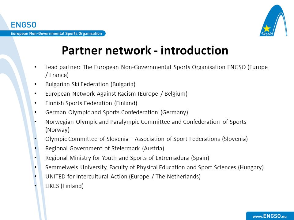 Partner network - introduction Lead partner: The European Non-Governmental Sports Organisation ENGSO (Europe / France) Bulgarian Ski Federation (Bulga