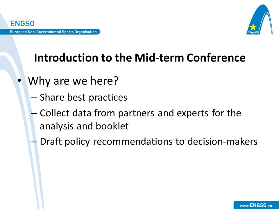 Introduction to the Mid-term Conference Why are we here? – Share best practices – Collect data from partners and experts for the analysis and booklet