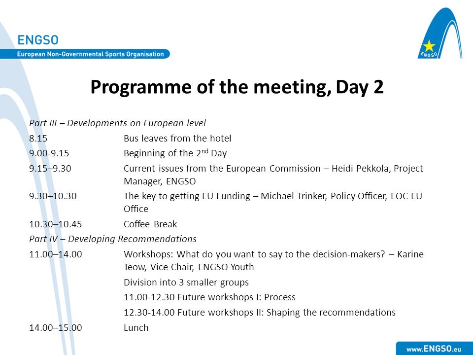 Programme of the meeting, Day 2 Part III – Developments on European level 8.15Bus leaves from the hotel 9.00-9.15 Beginning of the 2 nd Day 9.15–9.30C