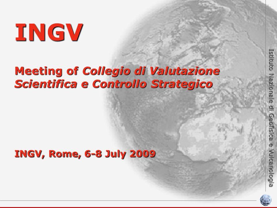 Istituto Nazionale di Geofisica e Vulcanologia INGV Meeting of Collegio di Valutazione Scientifica e Controllo Strategico INGV, Rome, 6-8 July 2009