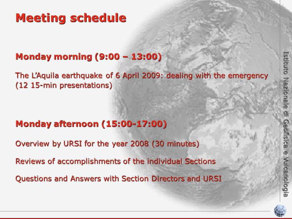 Istituto Nazionale di Geofisica e Vulcanologia Meeting schedule Monday morning (9:00 – 13:00) The LAquila earthquake of 6 April 2009: dealing with the