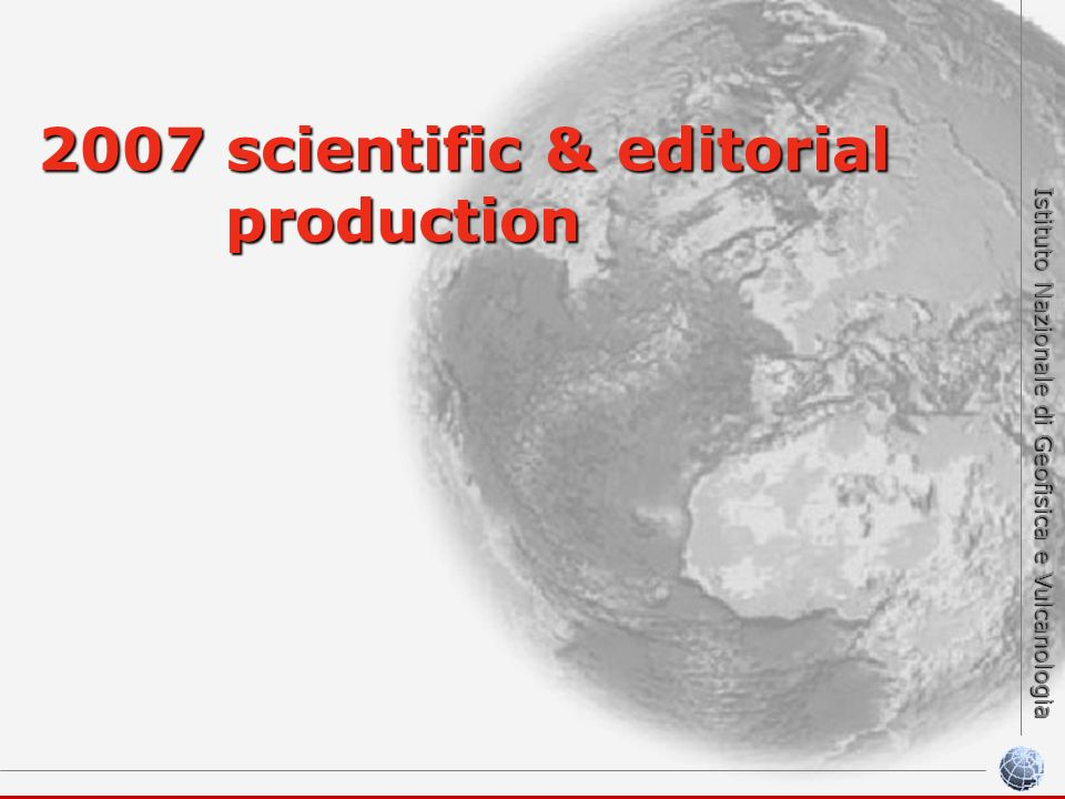 Istituto Nazionale di Geofisica e Vulcanologia 2007 scientific & editorial production