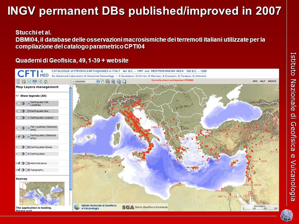 Istituto Nazionale di Geofisica e Vulcanologia INGV permanent DBs published/improved in 2007 Stucchi et al.