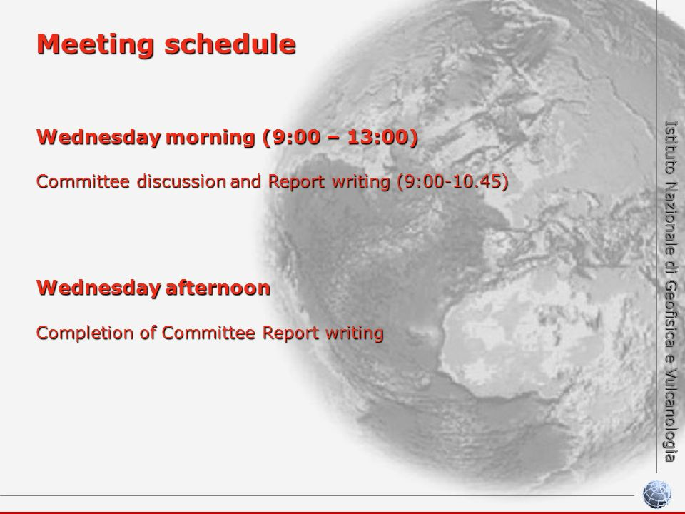 Istituto Nazionale di Geofisica e Vulcanologia Meeting schedule Wednesdaymorning (9:00 – 13:00) Wednesday morning (9:00 – 13:00) Committee discussion