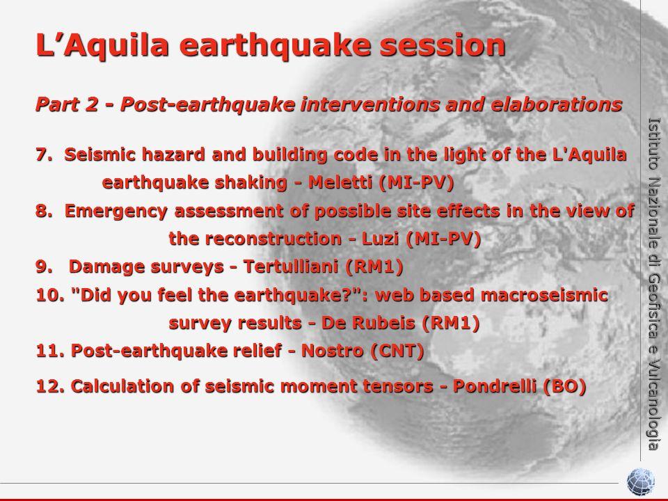 Istituto Nazionale di Geofisica e Vulcanologia LAquila earthquake session Part 2 - Post-earthquake interventions and elaborations 7. Seismic hazard an