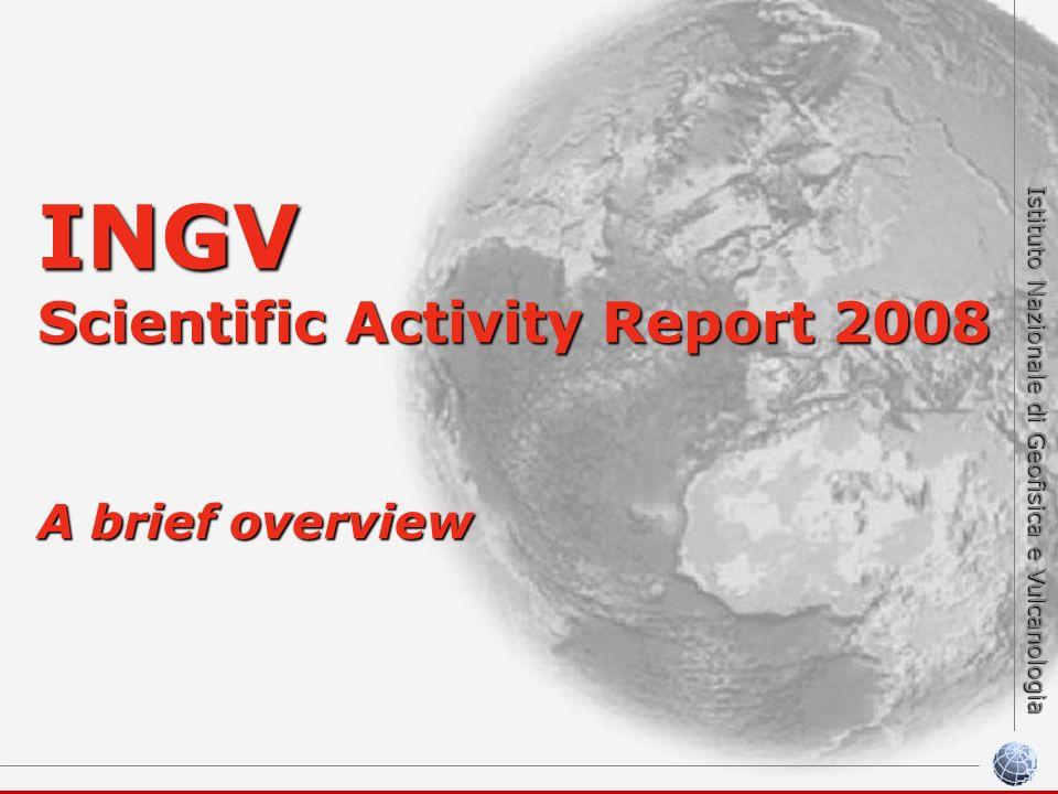 Istituto Nazionale di Geofisica e Vulcanologia INGV Scientific Activity Report 2008 A brief overview