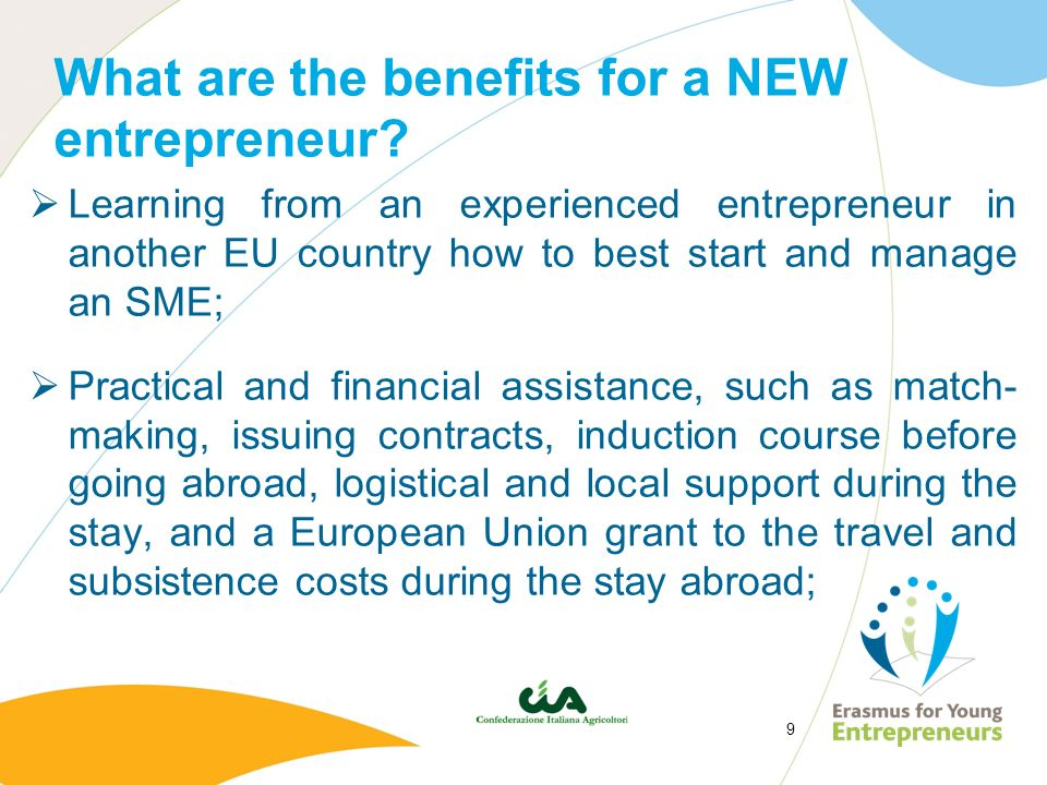 9 What are the benefits for a NEW entrepreneur? Learning from an experienced entrepreneur in another EU country how to best start and manage an SME; P