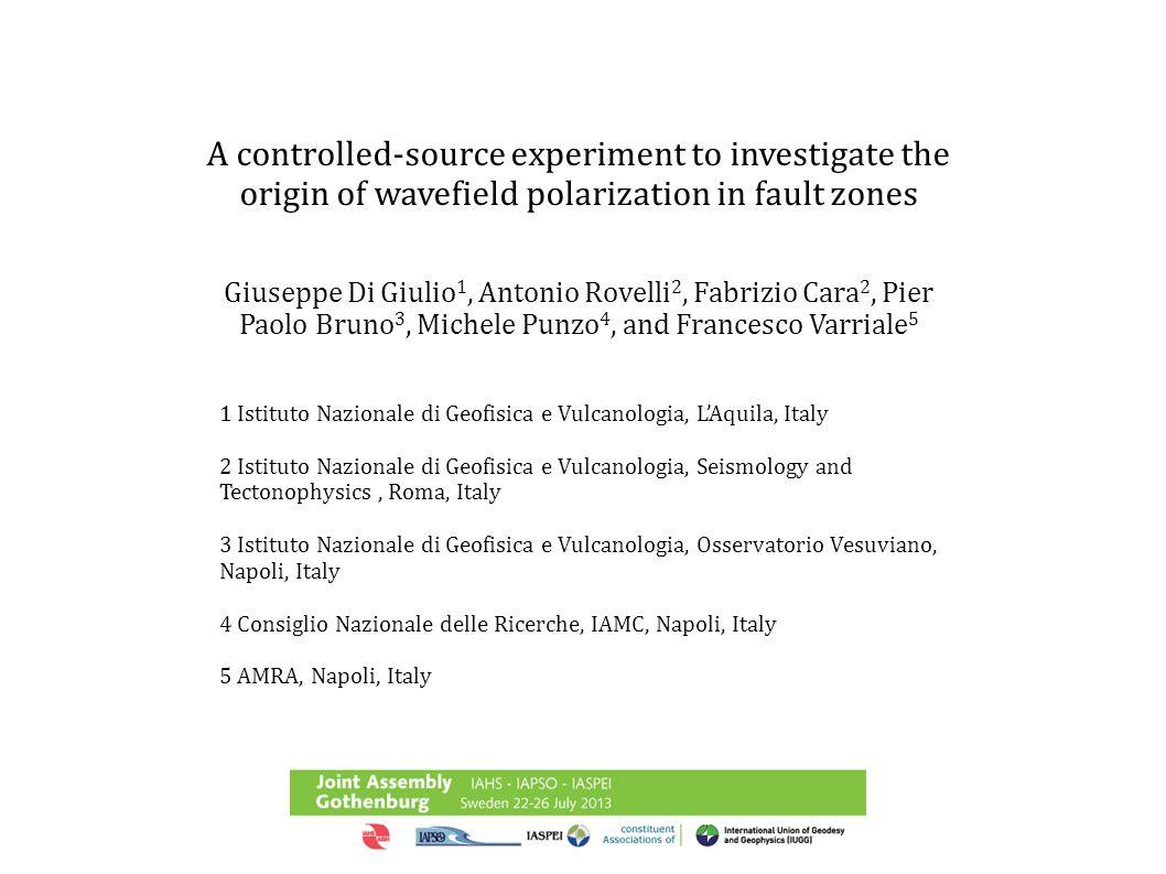 A controlled-source experiment to investigate the origin of wavefield polarization in fault zones Giuseppe Di Giulio 1, Antonio Rovelli 2, Fabrizio Ca