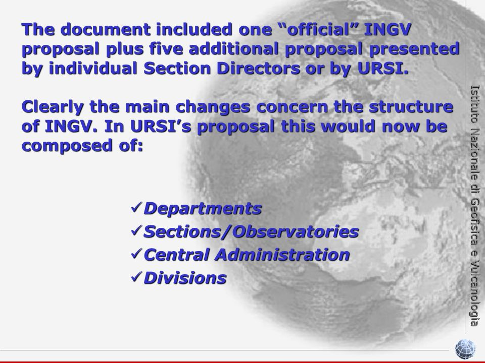 Istituto Nazionale di Geofisica e Vulcanologia The document included one official INGV proposal plus five additional proposal presented by individual Section Directors or by URSI.