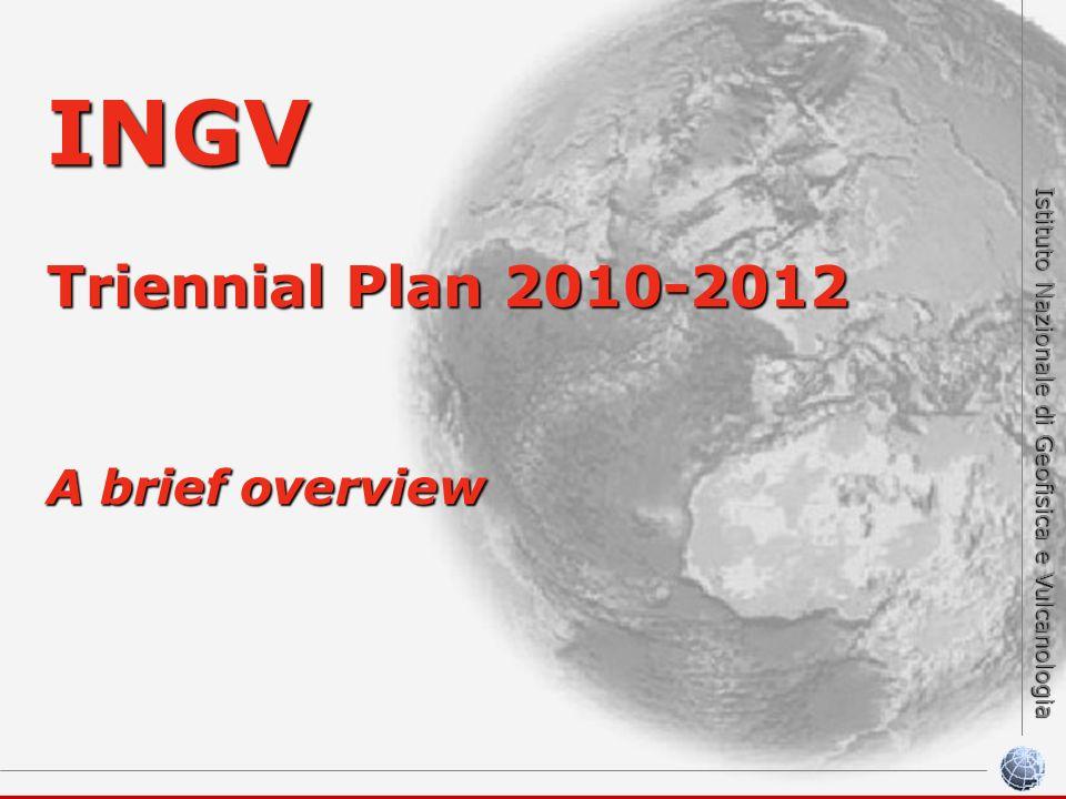 Istituto Nazionale di Geofisica e Vulcanologia INGV Triennial Plan 2010-2012 A brief overview