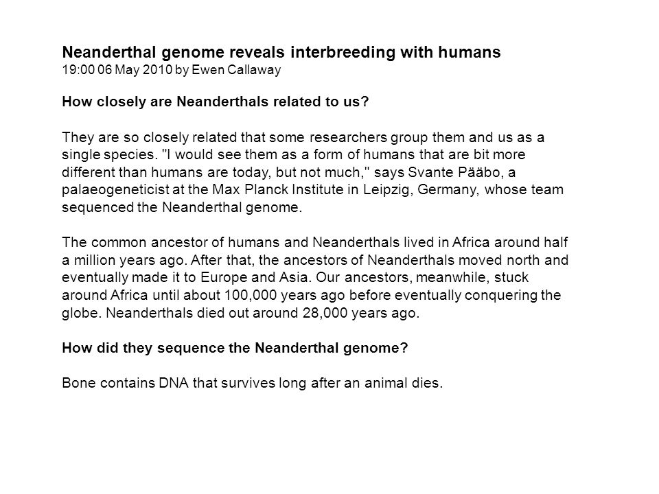 Neanderthal genome reveals interbreeding with humans 19:00 06 May 2010 by Ewen Callaway How closely are Neanderthals related to us.