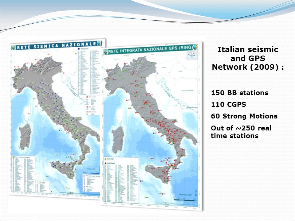 Italian seismic and GPS Network (2009) : 150 BB stations 110 CGPS 60 Strong Motions Out of ~250 real time stations