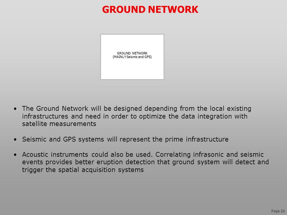 Page 26 The Ground Network will be designed depending from the local existing infrastructures and need in order to optimize the data integration with