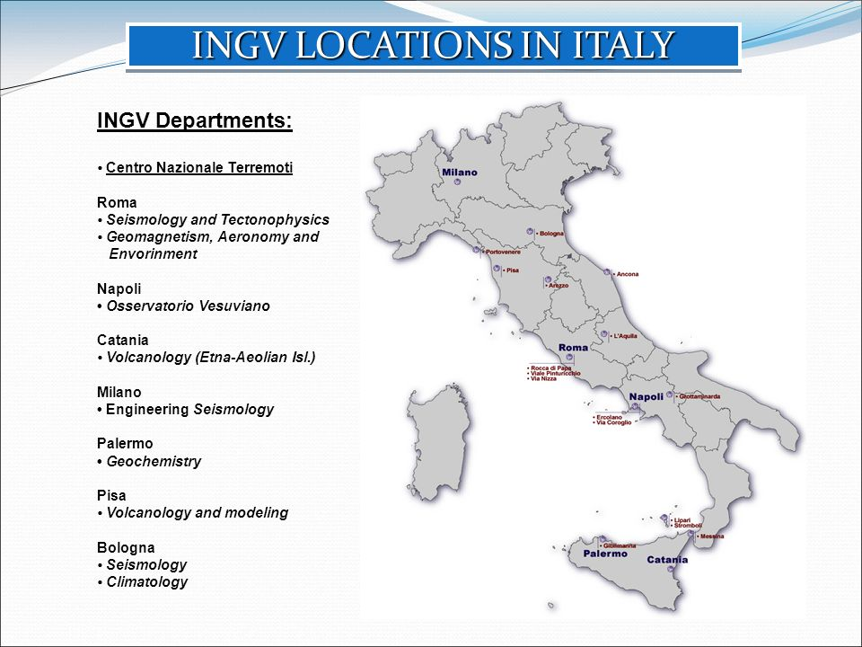 INGV Departments: Centro Nazionale Terremoti Roma Seismology and Tectonophysics Geomagnetism, Aeronomy and Envorinment Napoli Osservatorio Vesuviano C