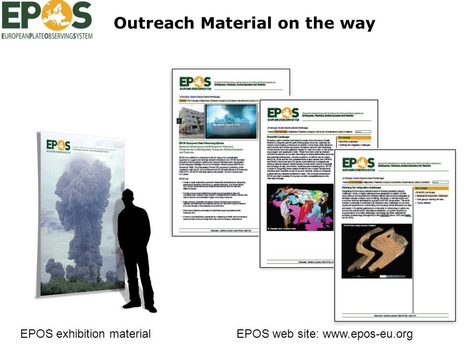 Outreach Material on the way EPOS exhibition materialEPOS web site: www.epos-eu.org