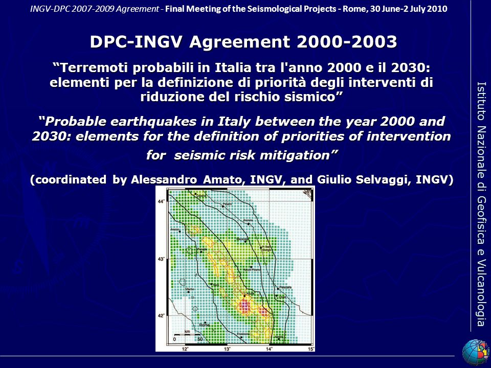 Istituto Nazionale di Geofisica e Vulcanologia INGV-DPC 20072009 Agreement - Final Meeting of the Seismological Projects - Rome, 30 June-2 July 2010 D
