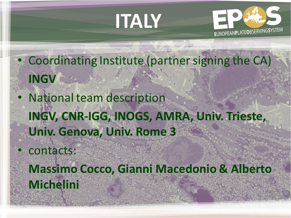 ITALY Coordinating Institute (partner signing the CA) INGV National team description INGV, CNR-IGG, INOGS, AMRA, Univ.