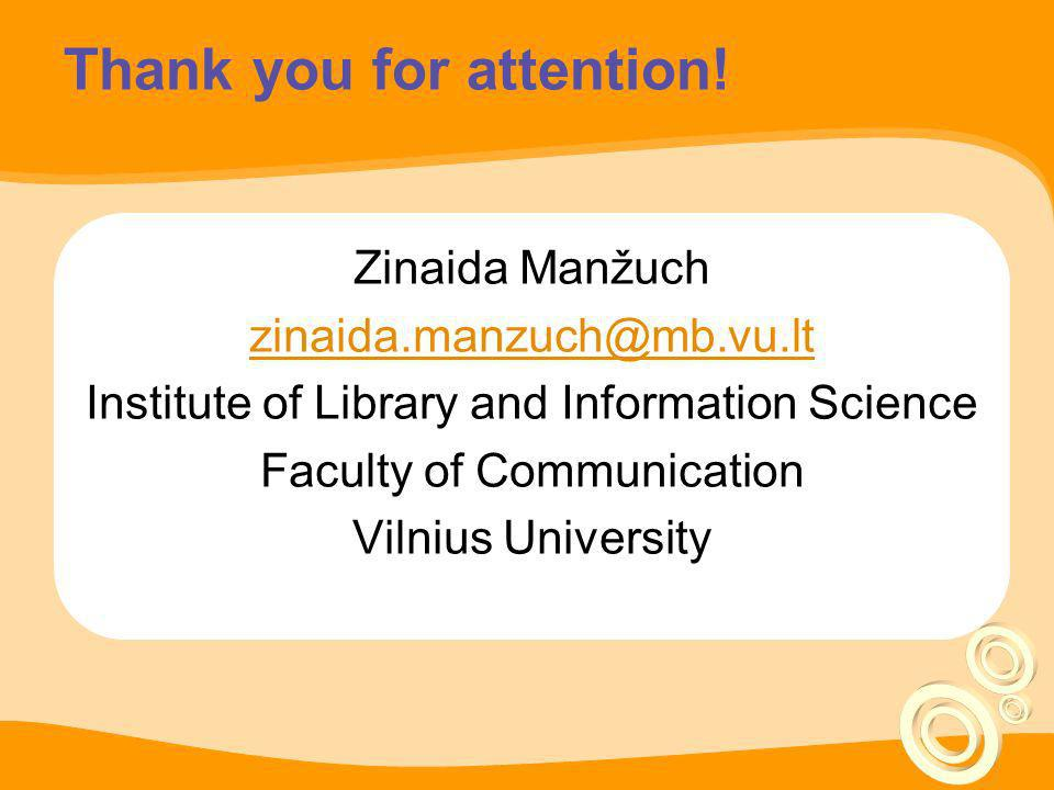 Thank you for attention! Zinaida Manžuch zinaida.manzuch@mb.vu.lt Institute of Library and Information Science Faculty of Communication Vilnius Univer