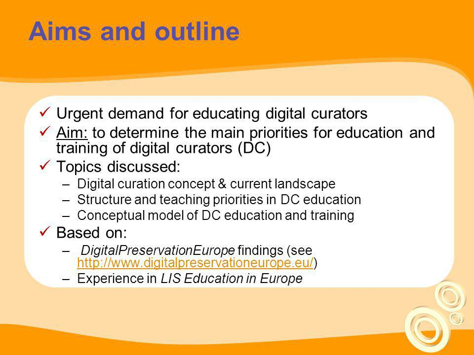 Digital curation concept Digital curation – extending life-cycle of digital documents – born-digital and digitised Changes: –Dependency on technology obsolescence, complex and dynamic structure of digital documents –Covers all cycle of resource management activities (curation) –Preservation of accessibility