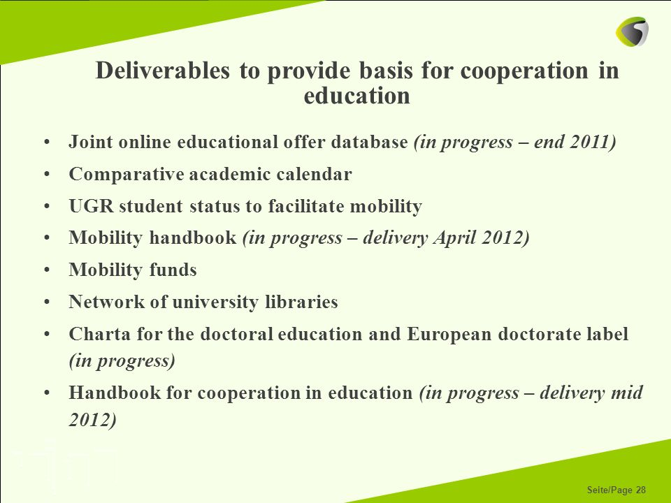 Seite/Page 28 Deliverables to provide basis for cooperation in education Joint online educational offer database (in progress – end 2011) Comparative