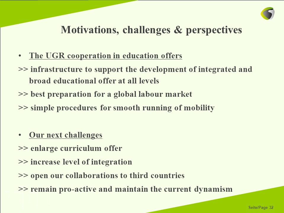 Seite/Page 32 Motivations, challenges & perspectives The UGR cooperation in education offers >> infrastructure to support the development of integrate
