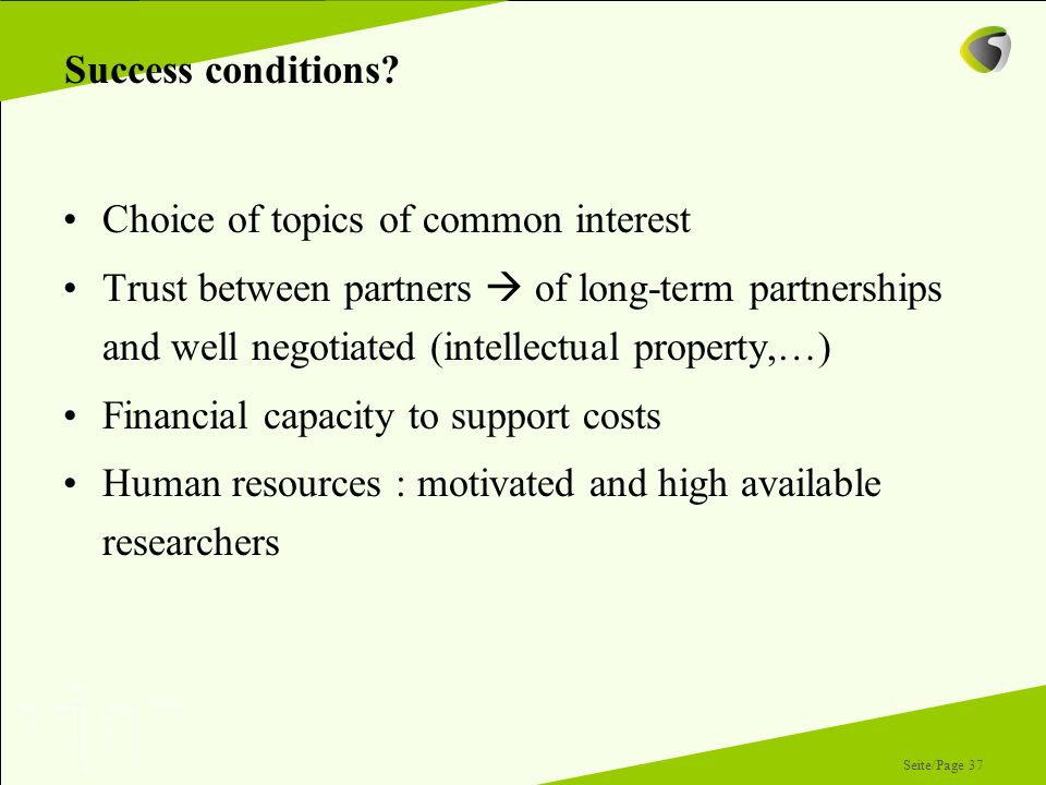 Seite/Page 37 Success conditions? Choice of topics of common interest Trust between partners of long-term partnerships and well negotiated (intellectu