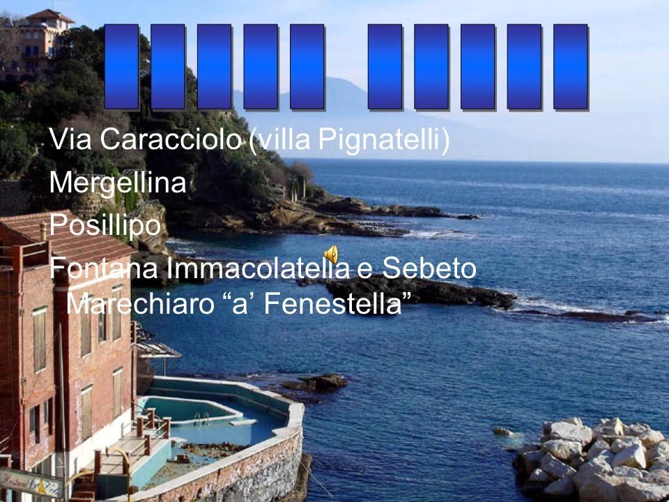 Via Caracciolo (villa Pignatelli) Mergellina Posillipo Fontana Immacolatella e Sebeto Marechiaro a Fenestella
