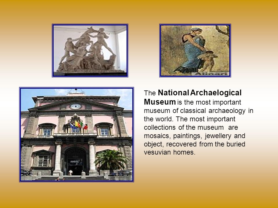 The National Archaelogical Museum is the most important museum of classical archaeology in the world. The most important collections of the museum are