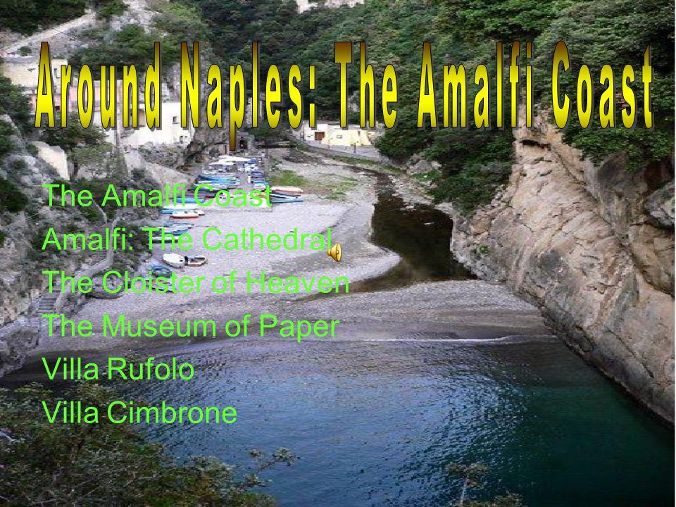 The Amalfi Coast Amalfi: The Cathedral The Cloister of Heaven The Museum of Paper Villa Rufolo Villa Cimbrone