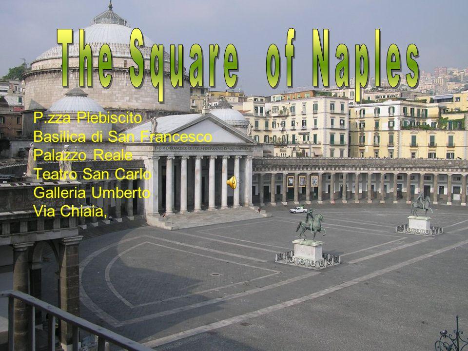 P.zza Plebiscito Basilica di San Francesco Palazzo Reale Teatro San Carlo Galleria Umberto Via Chiaia,