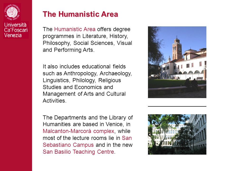 The Humanistic Area The Humanistic Area offers degree programmes in Literature, History, Philosophy, Social Sciences, Visual and Performing Arts. It a