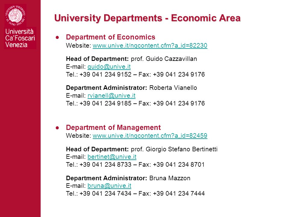 University Departments - Economic Area Department of Economics Website: www.unive.it/nqcontent.cfm?a _ id=82230 Head of Department: prof. Guido Cazzav