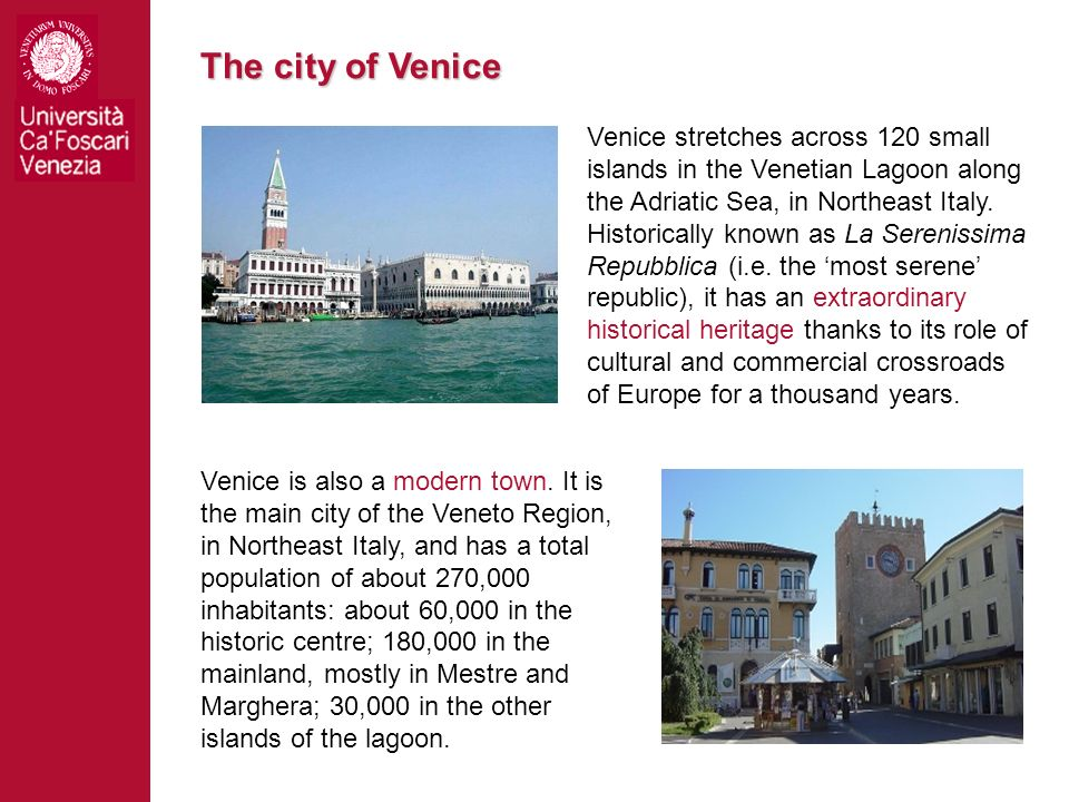 The city of Venice Venice stretches across 120 small islands in the Venetian Lagoon along the Adriatic Sea, in Northeast Italy. Historically known as