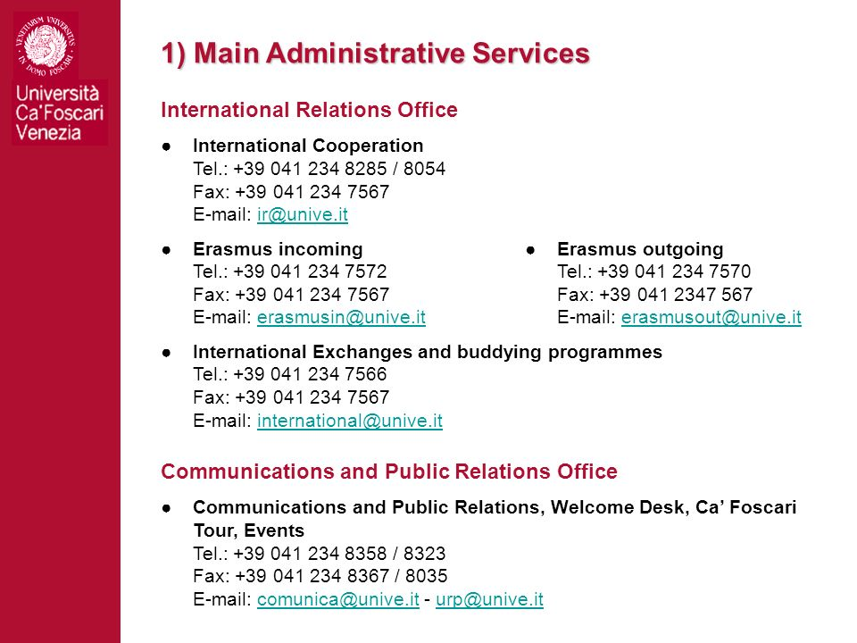 1) Main Administrative Services International Relations Office International Cooperation Tel.: +39 041 234 8285 / 8054 Fax: +39 041 234 7567 E-mail: i
