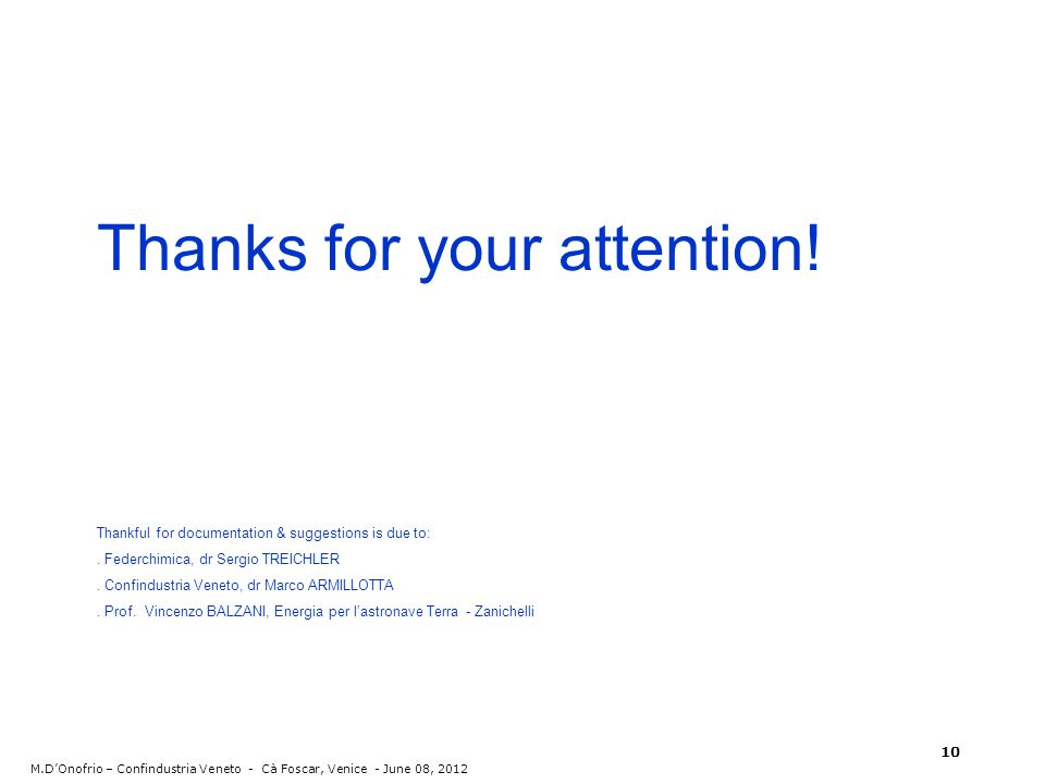 Thanks for your attention! Thankful for documentation & suggestions is due to:. Federchimica, dr Sergio TREICHLER. Confindustria Veneto, dr Marco ARMI