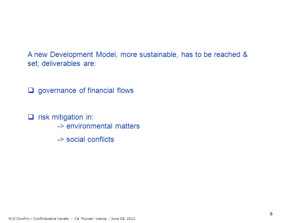 A new Development Model, more sustainable, has to be reached & set; deliverables are: governance of financial flows risk mitigation in: -> environment