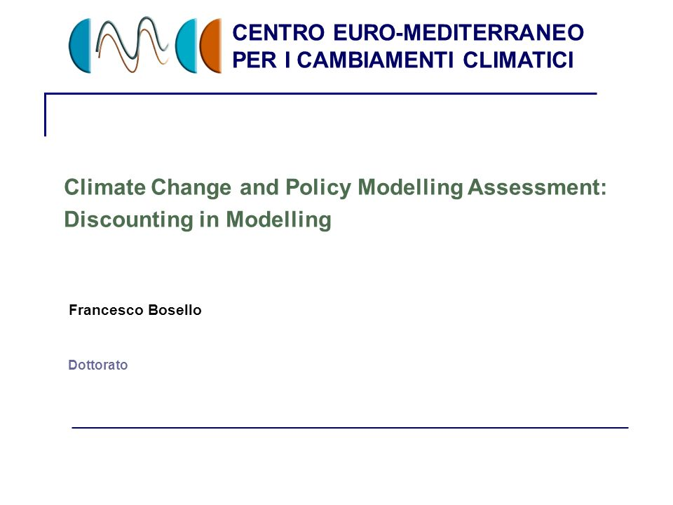 CENTRO EURO-MEDITERRANEO PER I CAMBIAMENTI CLIMATICI 2 Discounting It pertains to our perception of time or more specifically on the comparison (preference) between the present and the future.