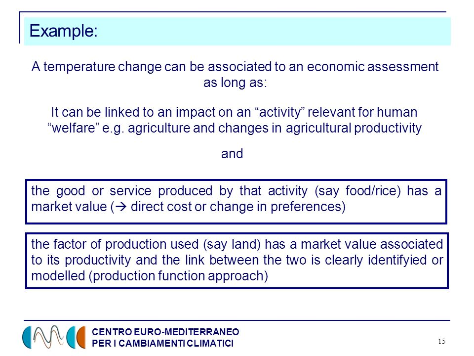 CENTRO EURO-MEDITERRANEO PER I CAMBIAMENTI CLIMATICI 15 A temperature change can be associated to an economic assessment as long as: Example: the good