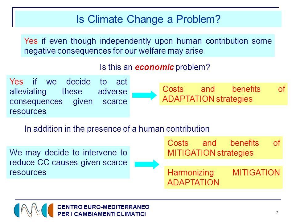 CENTRO EURO-MEDITERRANEO PER I CAMBIAMENTI CLIMATICI 2 Is Climate Change a Problem.