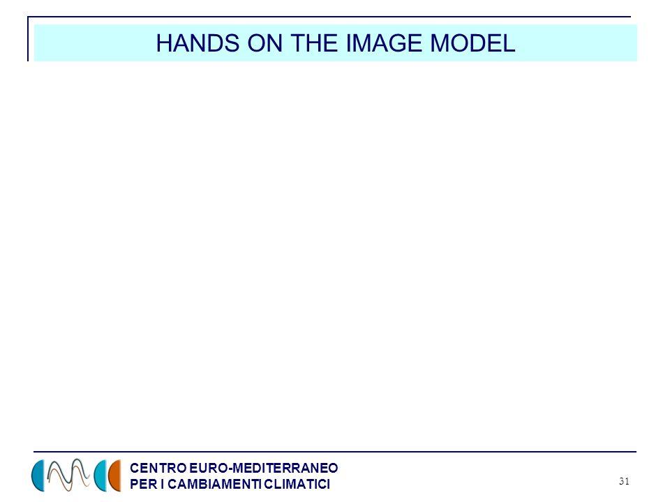 CENTRO EURO-MEDITERRANEO PER I CAMBIAMENTI CLIMATICI 31 HANDS ON THE IMAGE MODEL